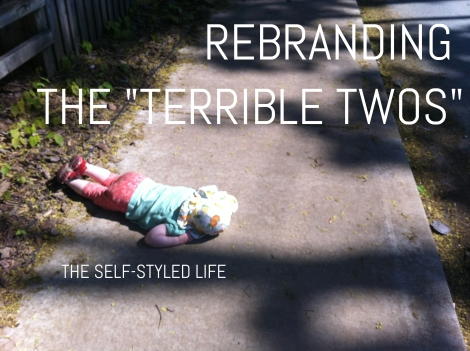 """Rebranding the Terrible Twos"" on the self-styled life"