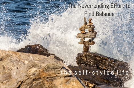 The Never-ending Effort to Find Balance on the self-styled life